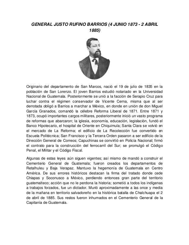 GENERAL JUSTO RUFINO BARRIOS (4 JUNIO 1873 - 2 ABRIL 1885) Originario del departamento de San Marcos, nació el 19 de julio...