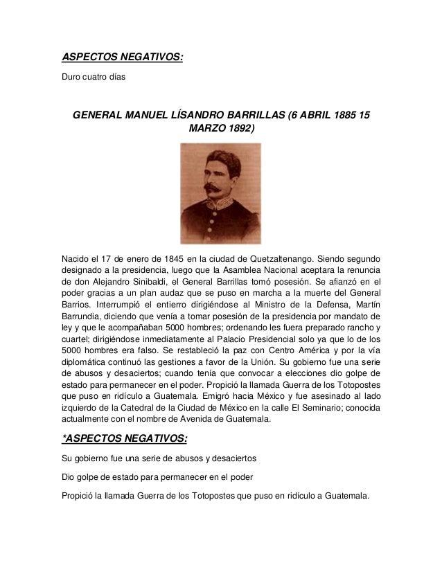ASPECTOS NEGATIVOS: Duro cuatro días GENERAL MANUEL LÍSANDRO BARRILLAS (6 ABRIL 1885 15 MARZO 1892) Nacido el 17 de enero ...