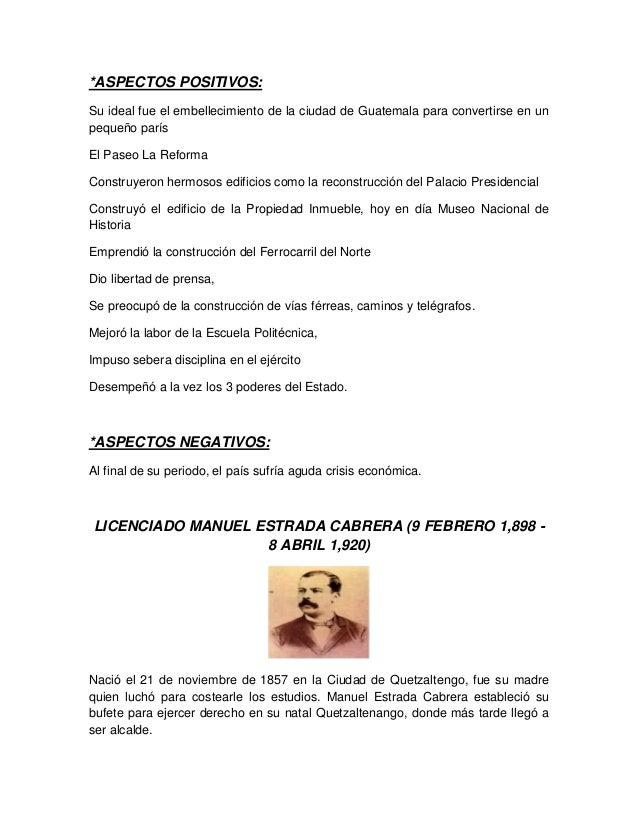*ASPECTOS POSITIVOS: Su ideal fue el embellecimiento de la ciudad de Guatemala para convertirse en un pequeño parís El Pas...