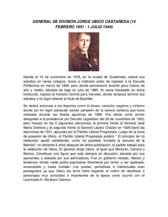 GENERAL DE DIVISIÓN JORGE UBICO CASTAÑEDA (14 FEBRERO 1931 - 1 JULIO 1944) Nacido el 10 de noviembre de 1878, en la ciudad...