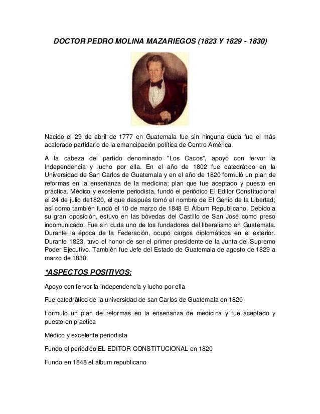 DOCTOR PEDRO MOLINA MAZARIEGOS (1823 Y 1829 - 1830) Nacido el 29 de abril de 1777 en Guatemala fue sin ninguna duda fue el...