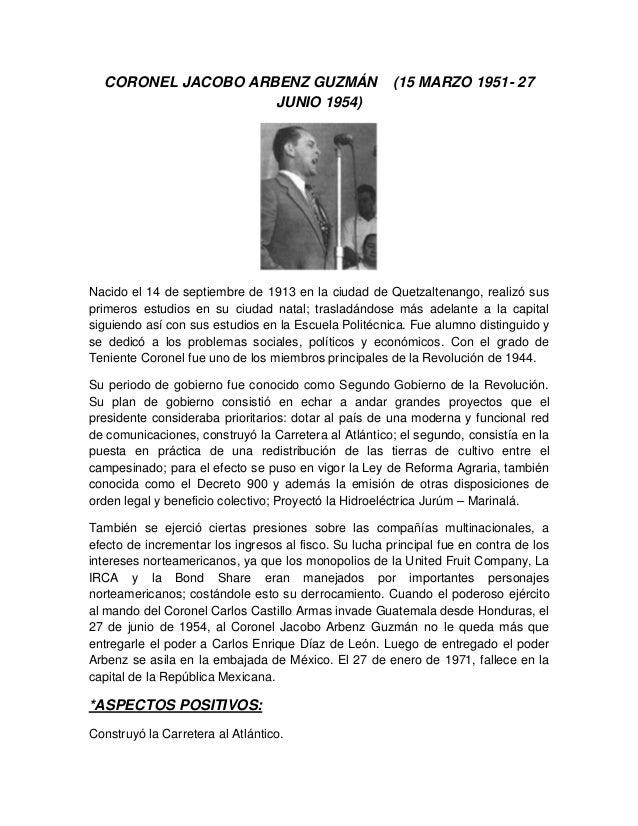 CORONEL JACOBO ARBENZ GUZMÁN (15 MARZO 1951- 27 JUNIO 1954) Nacido el 14 de septiembre de 1913 en la ciudad de Quetzaltena...