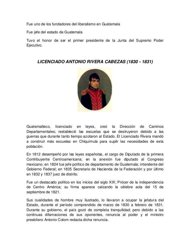 Fue uno de los fundadores del liberalismo en Guatemala Fue jefe del estado de Guatemala Tuvo el honor de ser el primer pre...