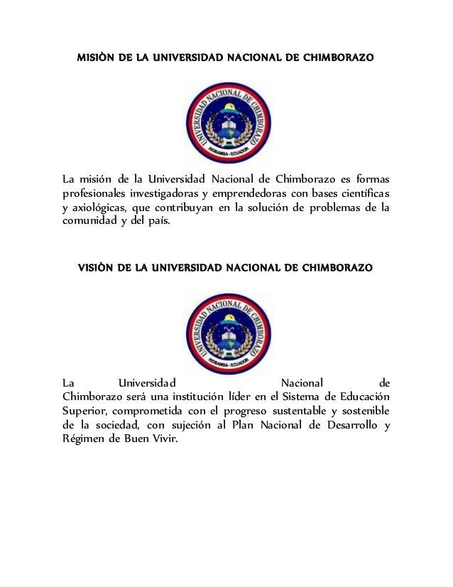 MISIÒN DE LA UNIVERSIDAD NACIONAL DE CHIMBORAZO La misión de la Universidad Nacional de Chimborazo es formas profesionales...
