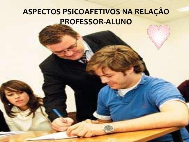ASPECTOS PSICOAFETIVOS NA RELAÇÃOPROFESSOR-ALUNO
