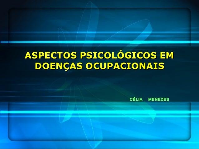 ASPECTOS PSICOLÓGICOS EMASPECTOS PSICOLÓGICOS EMDOENÇAS OCUPACIONAISDOENÇAS OCUPACIONAISCÉLIA MENEZES