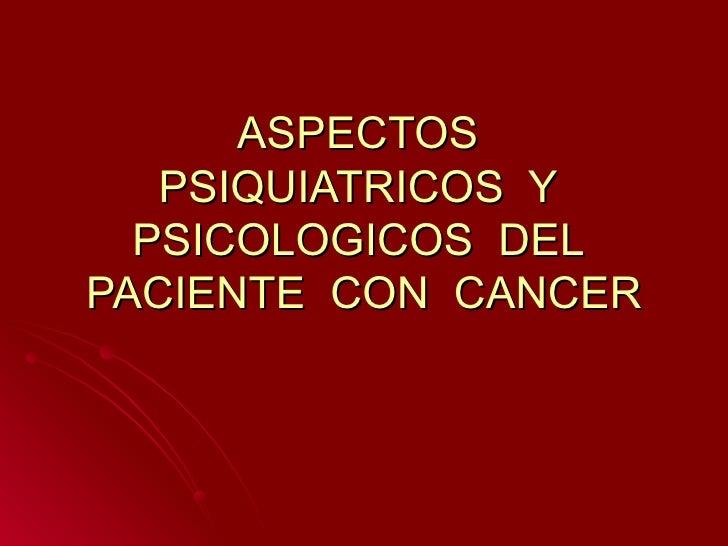 ASPECTOS  PSIQUIATRICOS  Y  PSICOLOGICOS  DEL  PACIENTE  CON  CANCER