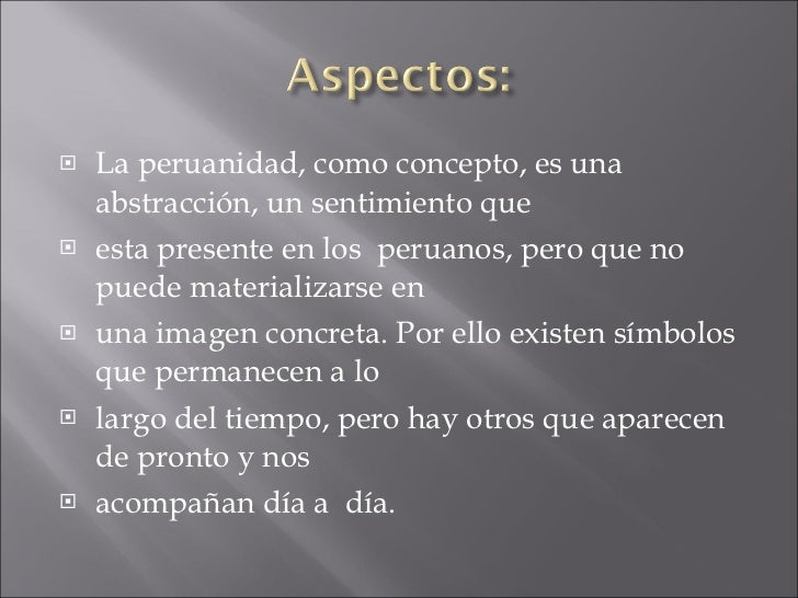 <ul><li>La peruanidad, como concepto, es una abstracción, un sentimiento que  </li></ul><ul><li>esta presente en los  peru...
