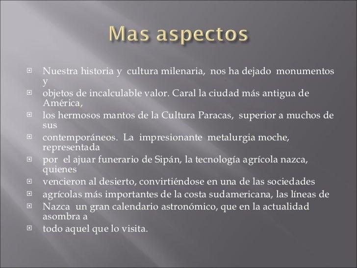 <ul><li>Nuestra historia y  cultura milenaria,  nos ha dejado  monumentos y  </li></ul><ul><li>objetos de incalculable val...
