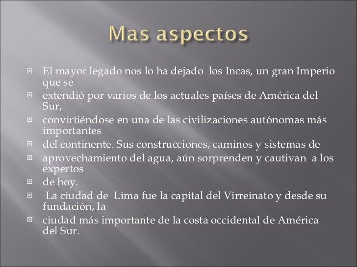 <ul><li>El mayor legado nos lo ha dejado  los Incas, un gran Imperio que se  </li></ul><ul><li>extendió por varios de los ...