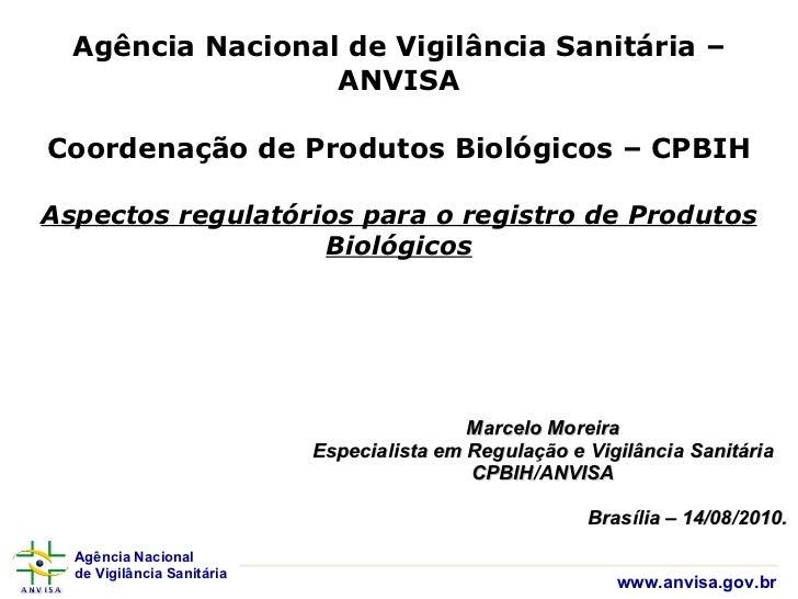 Agência Nacional de Vigilância Sanitária – ANVISA Coordenação de Produtos Biológicos – CPBIH Aspectos regulatórios para o ...