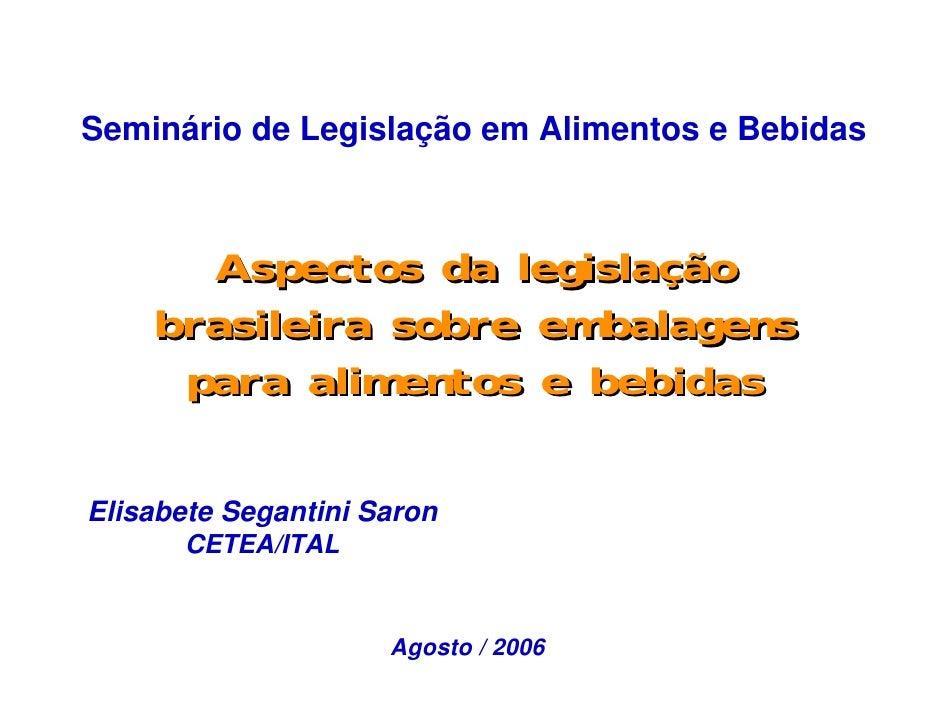 Seminário de Legislação em Alimentos e Bebidas      Aspectos da legislação    brasileira sobre embalagens     para aliment...