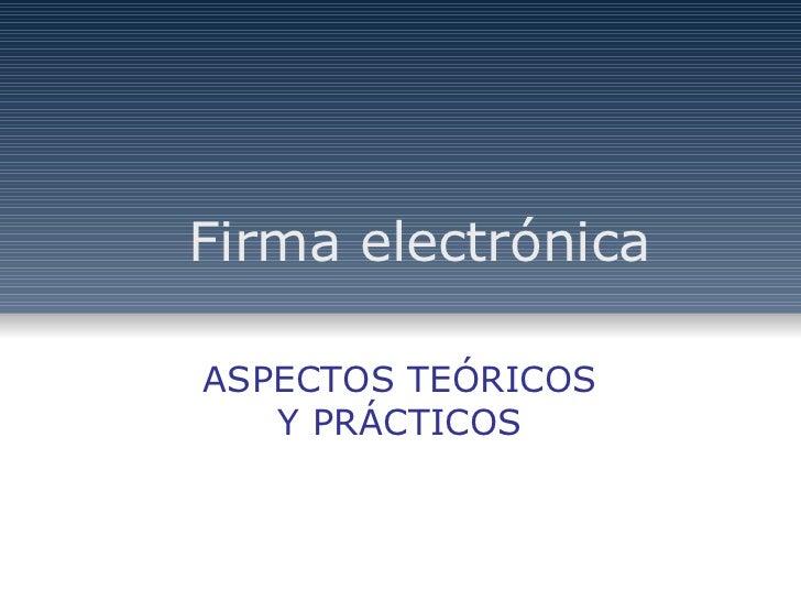 ASPECTOS TEÓRICOS Y PRÁCTICOS Firma electrónica