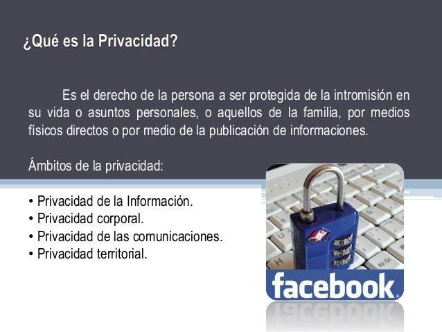 Es el derecho de la persona a ser protegida de la intromisión en su vida o asuntos personales, o aquellos de la familia, p...