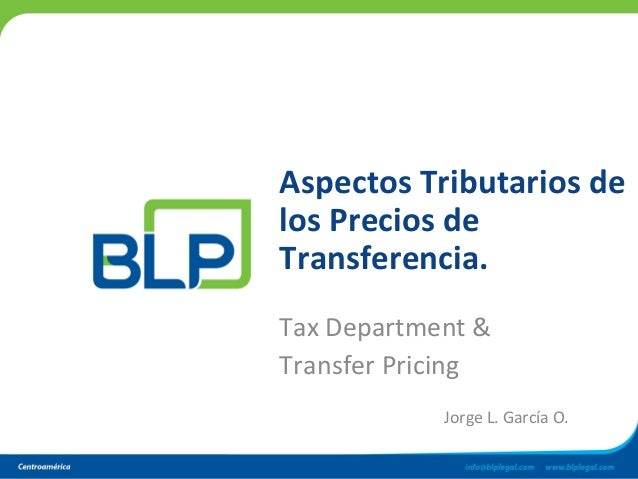 Aspectos Tributarios de los Precios de Transferencia. Tax Department & Transfer Pricing Jorge L. García O.