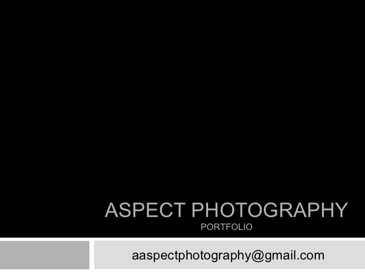 ASPECT PHOTOGRAPHY          PORTFOLIO aaspectphotography@gmail.com