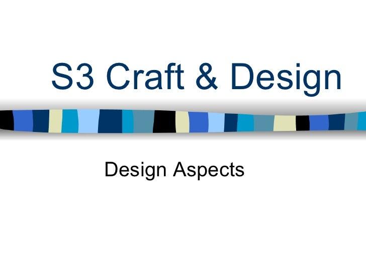 S3 Craft & Design     Design Aspects