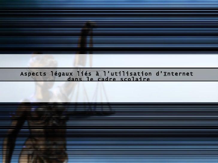 Aspects légaux liés à l'utilisation d'Internet  dans le cadre scolaire