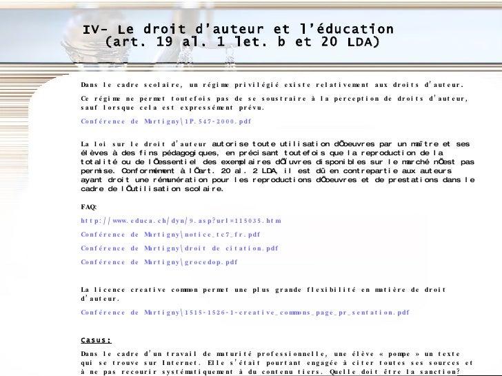 IV- Le droit d'auteur et l'éducation  (art. 19 al. 1 let. b et 20 LDA) Dans le cadre scolaire, un régime privilégié existe...