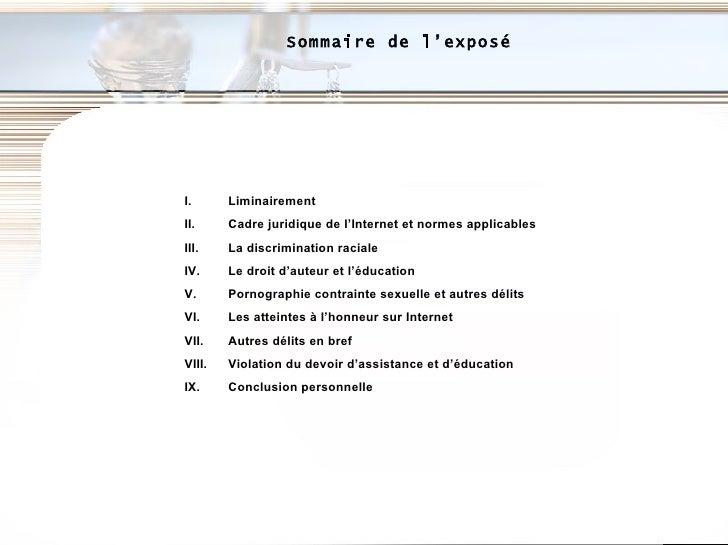 Sommaire de l'exposé <ul><li>Liminairement </li></ul><ul><li>Cadre juridique de l'Internet et normes applicables </li></ul...