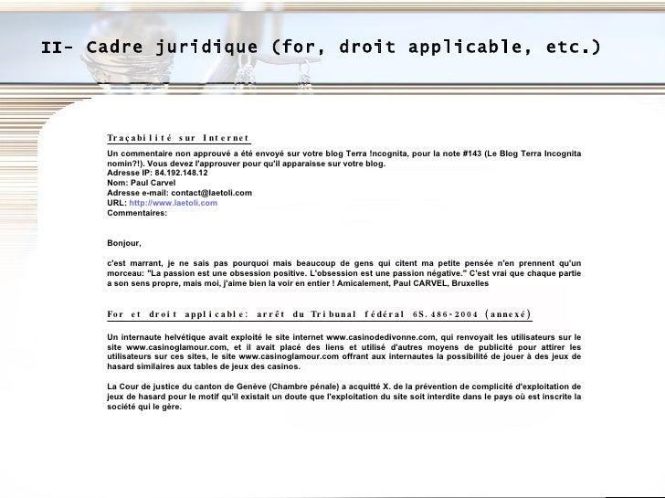 II- Cadre juridique (for, droit applicable, etc.) Traçabilité sur Internet Un commentaire non approuvé a été envoyé sur vo...