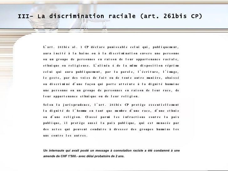 III- La discrimination raciale (art. 261bis CP) L'art. 261bis al. 1 CP déclare punissable celui qui, publiquement, aura in...