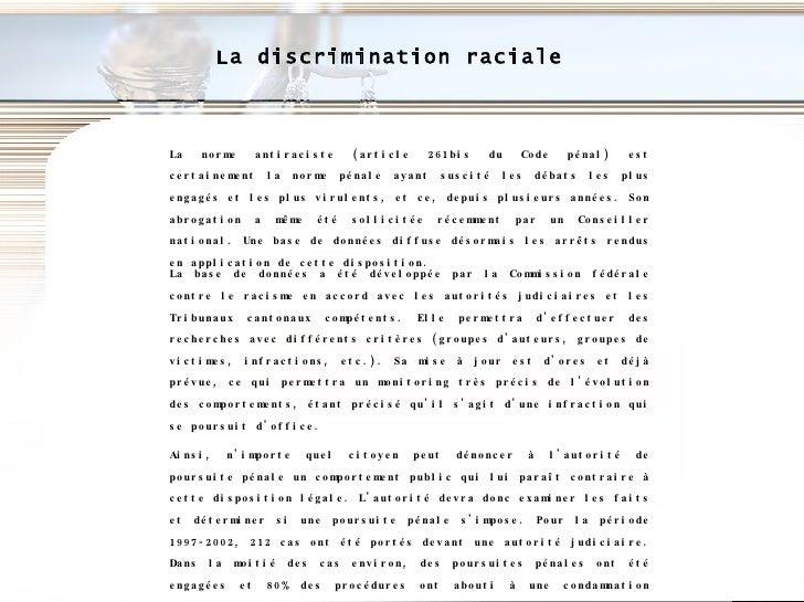 La discrimination raciale La norme antiraciste (article 261bis du Code pénal) est certainement la norme pénale ayant susci...