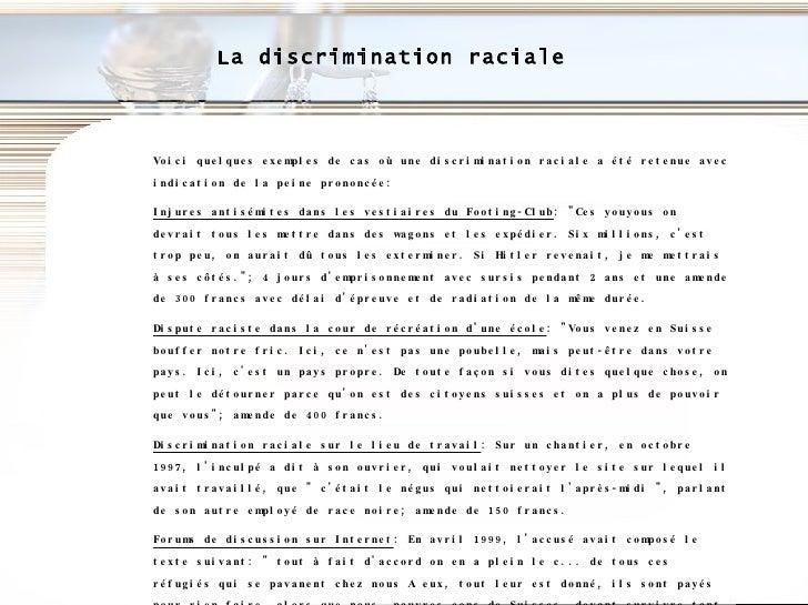 La discrimination raciale Voici quelques exemples de cas où une discrimination raciale a été retenue avec indication de la...