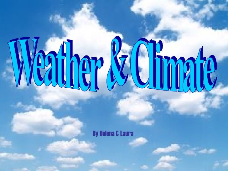 Weather & Climate By Helena & Laura