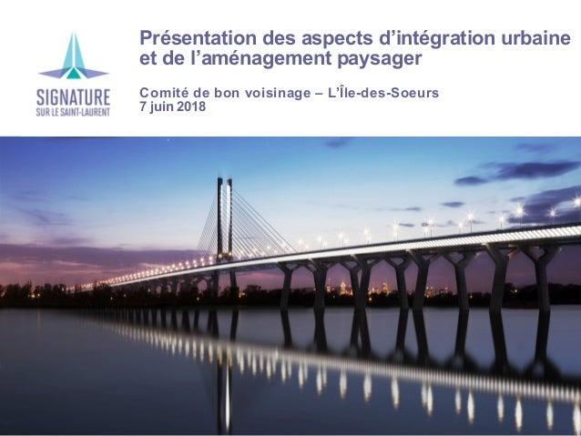 Présentation des aspects d'intégration urbaine et de l'aménagement paysager Comité de bon voisinage – L'Île-des-Soeurs 7 j...