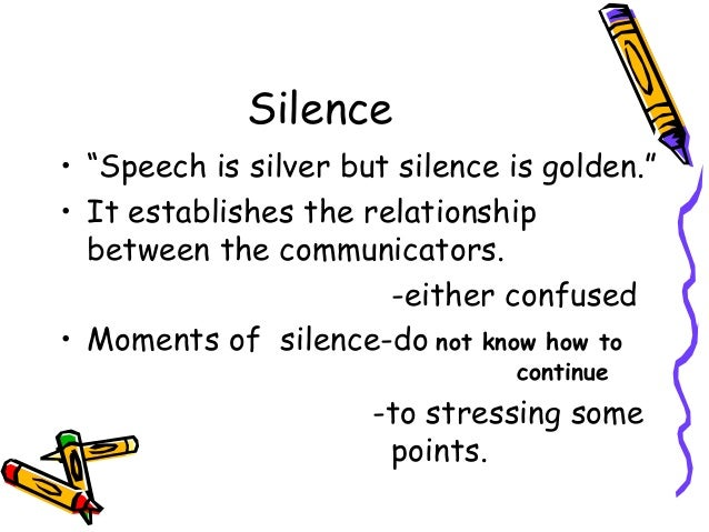 speech is silver and silence is golden essay Speech is silver, silence is golden examining state activity in international negotiations  a marginal increase in government effectiveness should reinforce the positive effect of state power on state activity in international negotiations  checkel, j t (2004) social constructivisms in global and european politics: a review essay.