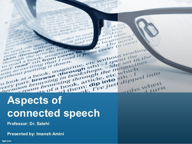 Aspects of connected speech Professor: Dr. Salehi Presented by: Imaneh Amini
