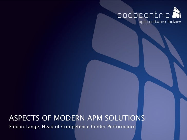 ASPECTS OF MODERN APM SOLUTIONSFabian Lange, Head of Competence Center Performancecodecentric AG