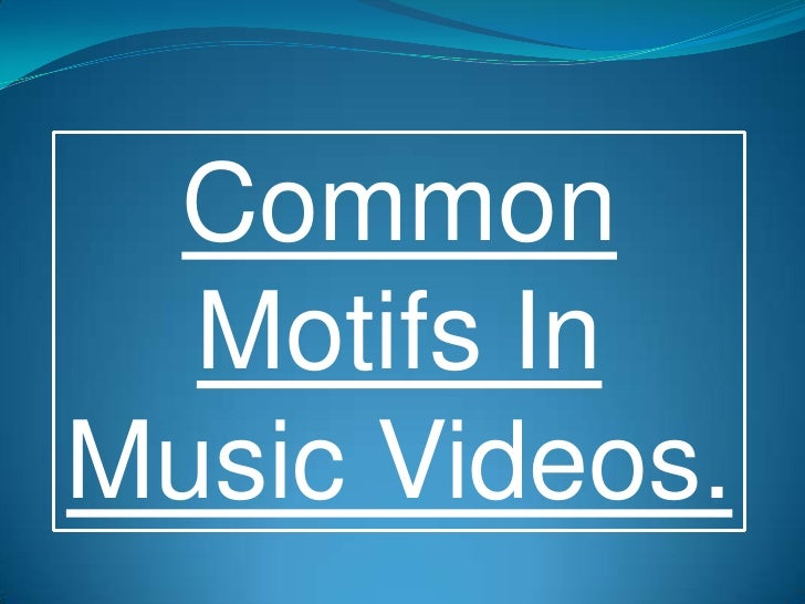 Common Motifs In Music Videos.<br />