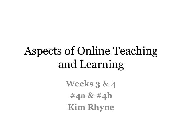 Aspects of Online Teaching      and Learning        Weeks 3 & 4        #4a & #4b        Kim Rhyne