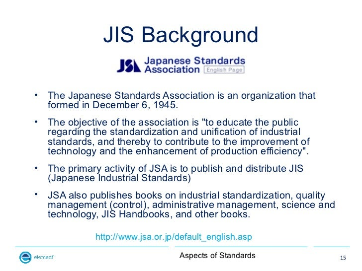 JIS Background•   The Japanese Standards Association is an organization that    formed in December 6, 1945.•   The objecti...