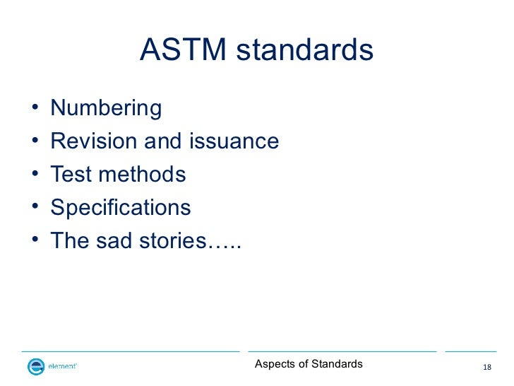ASTM standards•   Numbering•   Revision and issuance•   Test methods•   Specifications•   The sad stories…..              ...