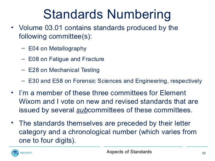 Standards Numbering• Volume 03.01 contains standards produced by the  following committee(s):   – E04 on Metallography   –...