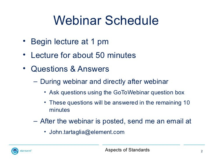 Webinar Schedule• Begin lecture at 1 pm• Lecture for about 50 minutes• Questions & Answers  – During webinar and directly ...
