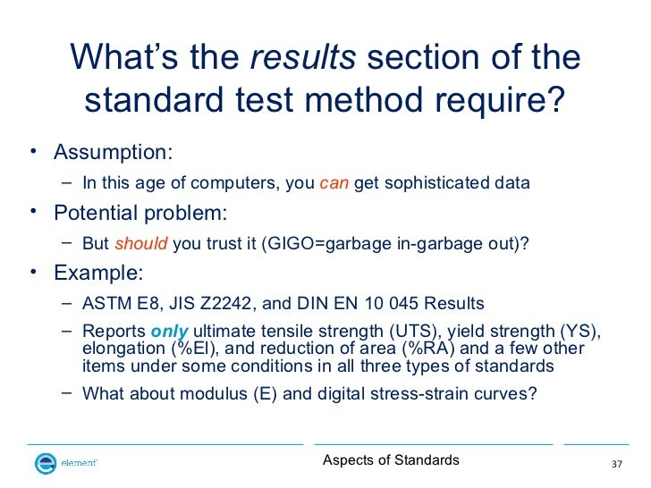 What's the results section of the    standard test method require?• Assumption:   – In this age of computers, you can get ...