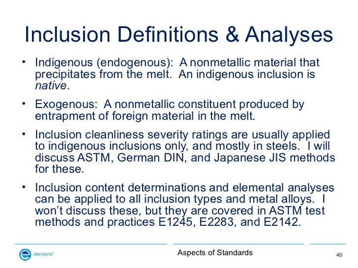 Inclusion Definitions & Analyses• Indigenous (endogenous): A nonmetallic material that  precipitates from the melt. An ind...