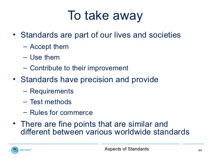 To take away• Standards are part of our lives and societies  – Accept them  – Use them  – Contribute to their improvement•...