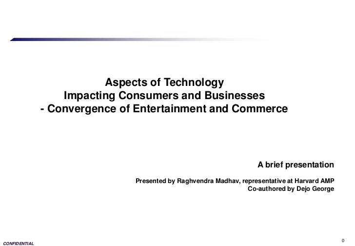Aspects of Technology                   Impacting Consumers and Businesses               - Convergence of Entertainment an...