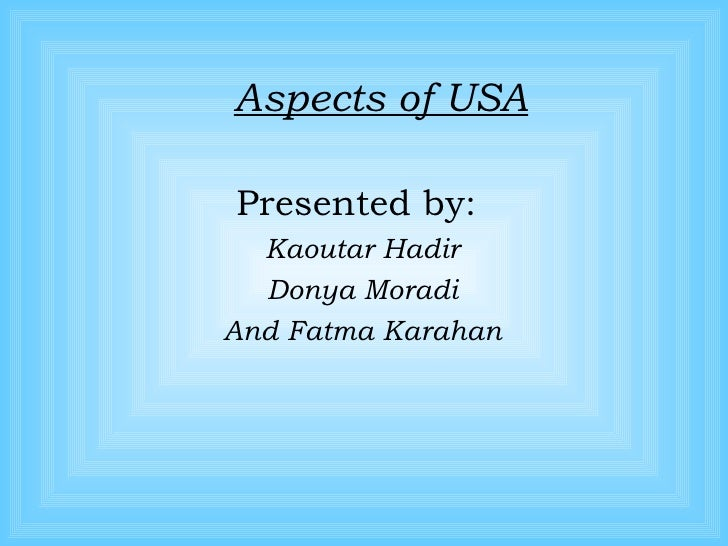Aspects of USA Presented by:  Kaoutar Hadir Donya Moradi And Fatma Karahan