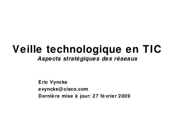 Veille technologique en TIC Aspects stratégiques des réseaux Eric Vyncke evyncke@cisco.com Derniè re mise à jour: 27 fé vr...