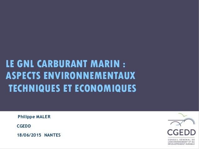 http://www.cgedd.developpement-durable.gouv.fr LE GNL CARBURANT MARIN: ASPECTS ENVIRONNEMENTAUX TECHNIQUES ET ECONOMIQUE...
