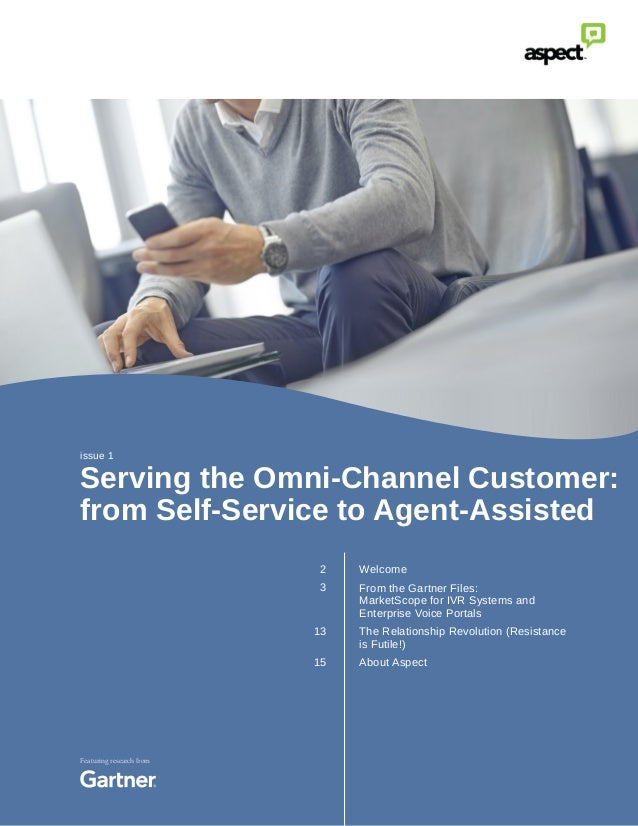 Serving the Omni-Channel Customer: from Self-Service to Agent-Assisted Welcome From the Gartner Files: MarketScope for IVR...