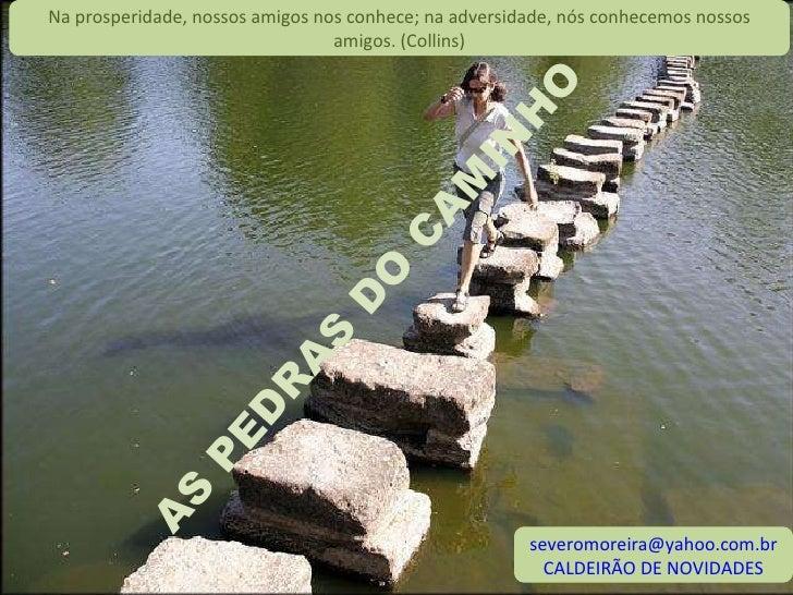 [email_address] CALDEIRÃO DE NOVIDADES Na prosperidade, nossos amigos nos conhece; na adversidade, nós conhecemos nossos a...