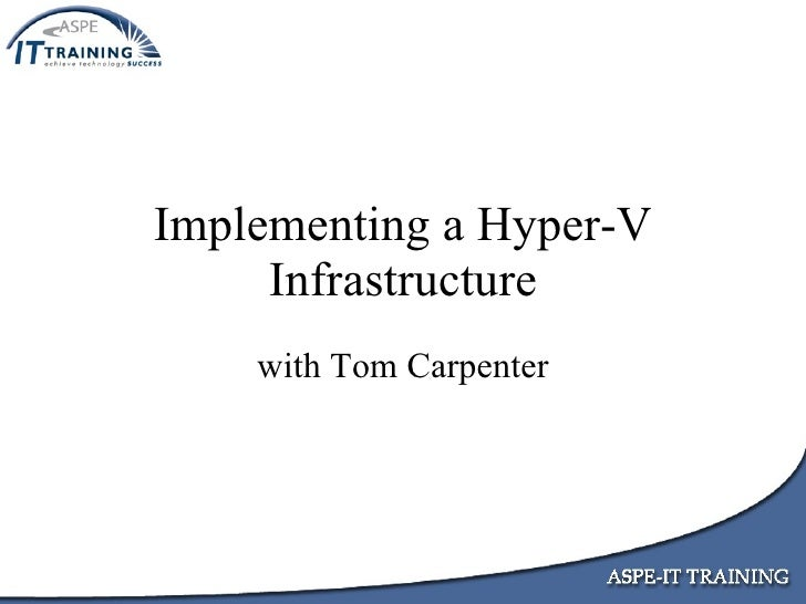 Implementing a Hyper-V      Infrastructure     with Tom Carpenter