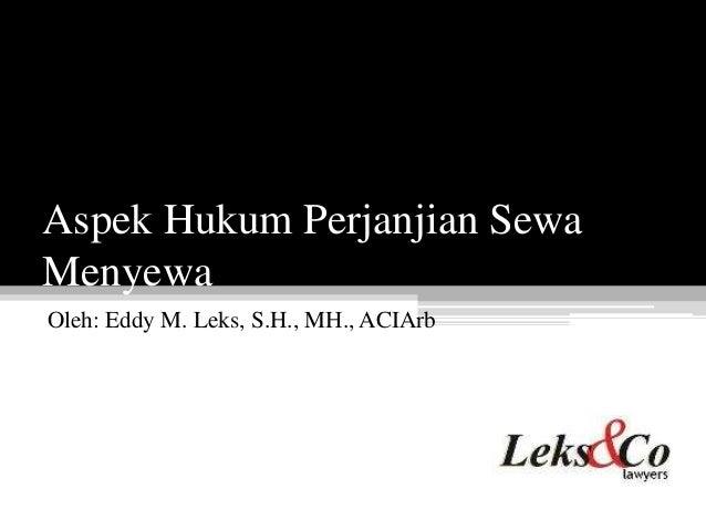 Aspek Hukum Perjanjian SewaMenyewaOleh: Eddy M. Leks, S.H., MH., ACIArb